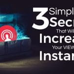 3 Simple Secrets That Will Increase Your Views Immediately