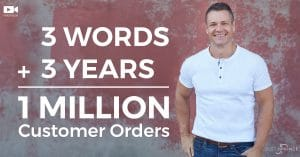 3 words + 3 years = 1 Million Customer Orders