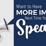 Want to Have More Impact Next Time You Speak?