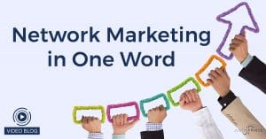 Network Marketing in One Word?!