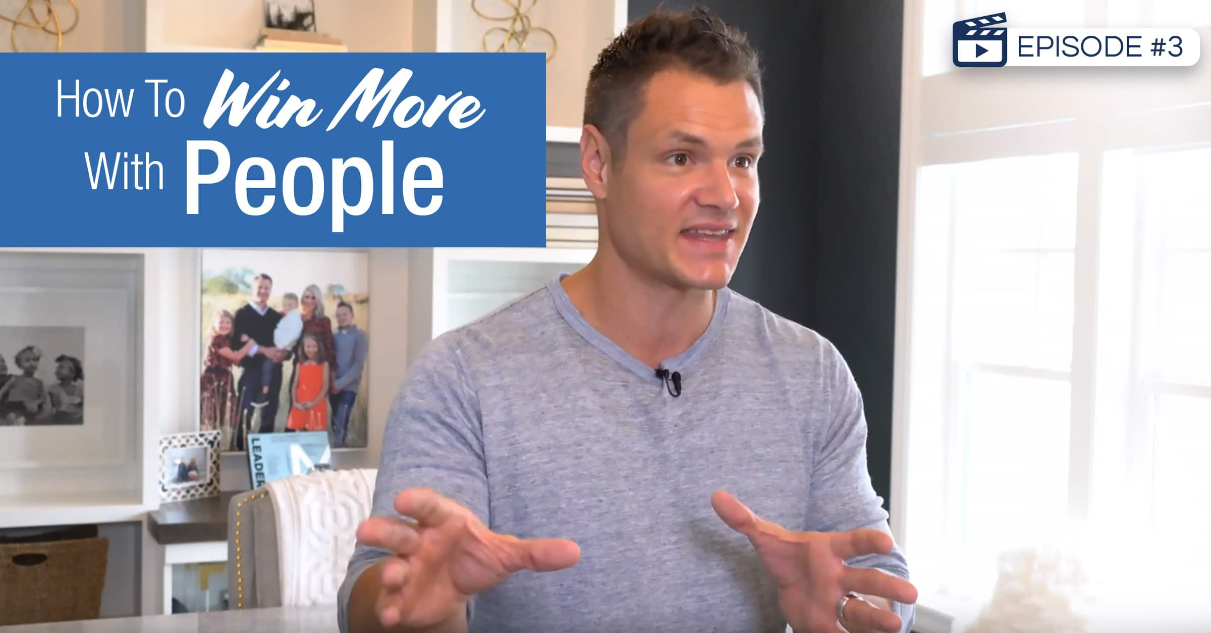[Episode #3] How To Win More With People